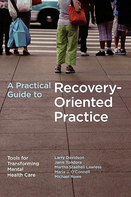 A Practical Guide to Recovery-Oriented Practice By Davidson, Larry/ Tondora, Janis/ Lawless, Martha Staeheli/ O'connell, Maria J./ Rowe, Michael