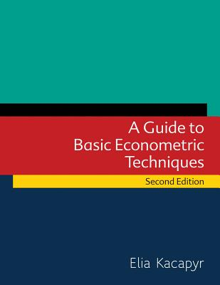 A Guide to Basic Econometric Techniques By Kacapyr, Elia