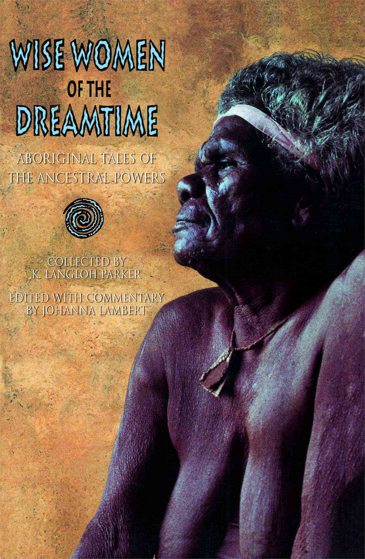 Wise Women of the Dreamtime By Parker, K. Langloh (EDT)/ Lambert, Joanna (EDT)/ Parker, K. Langloh (COM)